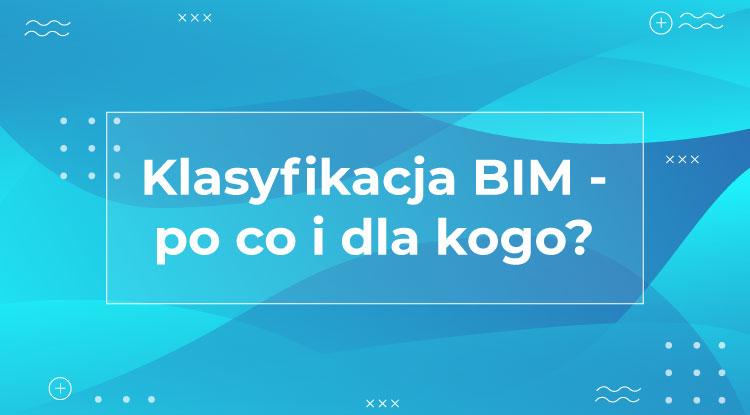 Klasyfikacja BIM – po co i dla kogo